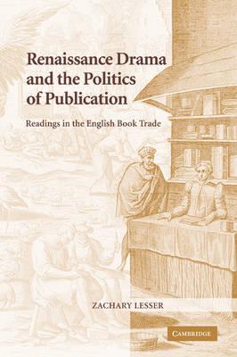Renaissance Drama and the Politics of Publication book