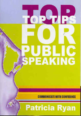 Top Tips for Public Speaking: Communication with Confidence by Patricia Ryan