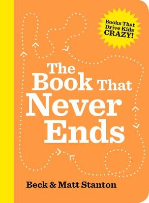 The Book That Never Ends (Books That Drive Kids Crazy, Book 5) by Beck Stanton
