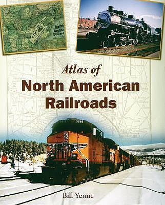 Atlas of North American Railroads by Bill Yenne