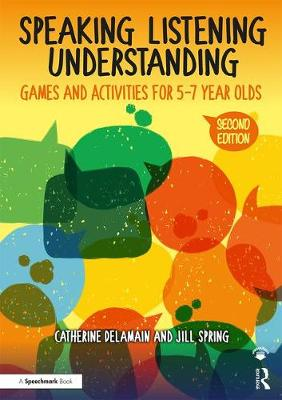 Speaking, Listening and Understanding: Games and Activities for 5-7 year olds by Catherine Delamain