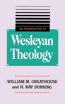 An Introduction to Wesleyan Theology by William M Greathouse