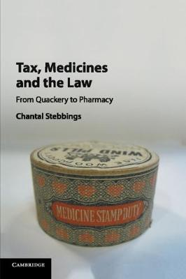 Tax, Medicines and the Law: From Quackery to Pharmacy by Chantal Stebbings