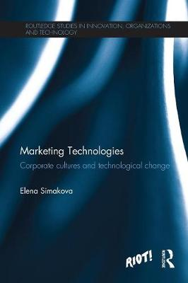 Marketing Technologies: Corporate Cultures and Technological Change by Elena Simakova