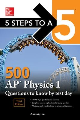 5 Steps to a 5: 500 AP Physics 1 Questions to Know by Test Day, Third Edition by Inc. Anaxos