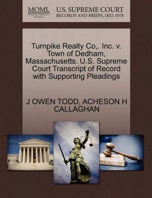 Turnpike Realty Co, . Inc. V. Town of Dedham, Massachusetts. U.S. Supreme Court Transcript of Record with Supporting Pleadings by J Owen Todd