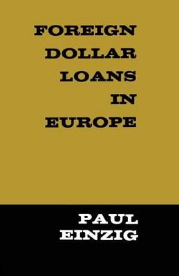 Foreign Dollar Loans in Europe: 1965 by Paul Einzig