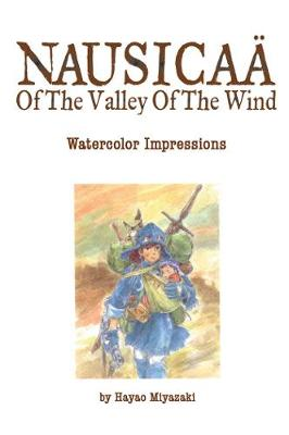 Nausicaa of the Valley of the Wind: Watercolor Impressions by Hayao Miyazaki