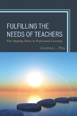 Fulfilling the Needs of Teachers by Andrea L. Ray