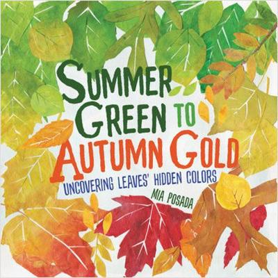 Summer Green to Autumn Gold: Uncovering Leaves' Hidden Colors by Mia Posada