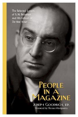 """People in a Magazine: The Selected Letters of S. N. Behrman and His Editors at """"""""The New Yorker by Joseph Goodrich"""