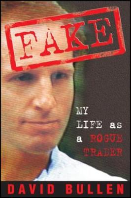 Fake My Life as a Rogue Trader by David Bullen