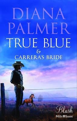 True Blue/carrera's Bride by Diana Palmer