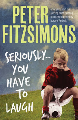 Seriously...You Have to Laugh by Peter FitzSimons