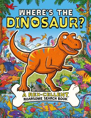 Where's the Dinosaur?: A Rex-cellent, Roarsome Search Book by Helen Brown