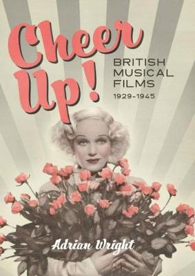 Cheer Up! - British Musical Films, 1929-1945 by Adrian Wright