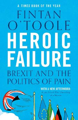 Heroic Failure: Brexit and the Politics of Pain by Fintan O'Toole