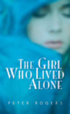 The Girl Who Lived Alone by Peter Rogers