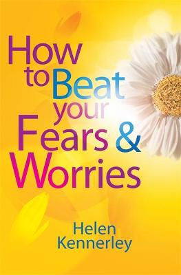 How to Beat Your Fears and Worries by Helen Kennerley