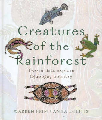 Creatures of the Rainforest: Two Artists Discover Djabugay Country by Anna Eglitis