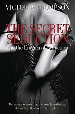 The Secret Seduction and the Enigma of Attraction by Victoria Thompson