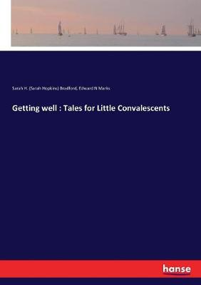 Getting well: Tales for Little Convalescents by Sarah H (Sarah Hopkins) Bradford