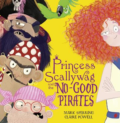 Princess Scallywag and the No-good Pirates by Mark Sperring