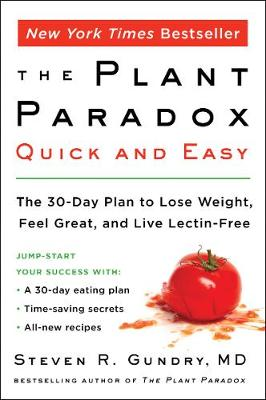 The Plant Paradox Quick and Easy: The 30-Day Plan to Lose Weight, Feel Great, and Live Lectin-Free by Steven R. Gundry