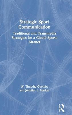 Strategic Sport Communication: Traditional and Transmedia Strategies for a Global Sports Market book