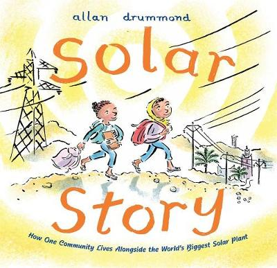 Solar Story: How One Community Lives Alongside the World's Biggest Solar Plant by Allan Drummond