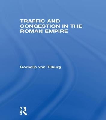 Traffic and Congestion in the Roman Empire by Cornelis van Tilburg