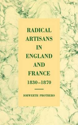 Radical Artisans in England and France, 1830-1870 by Iorwerth Prothero