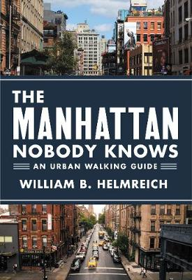 The Manhattan Nobody Knows by William B. Helmreich