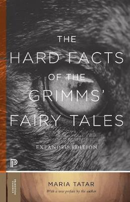 The Hard Facts of the Grimms' Fairy Tales: Expanded Edition by Maria Tatar