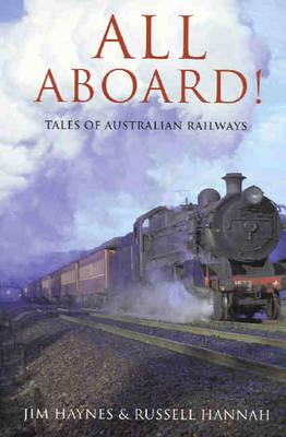All Aboard: Tales of Australian Railways by Jim Haynes
