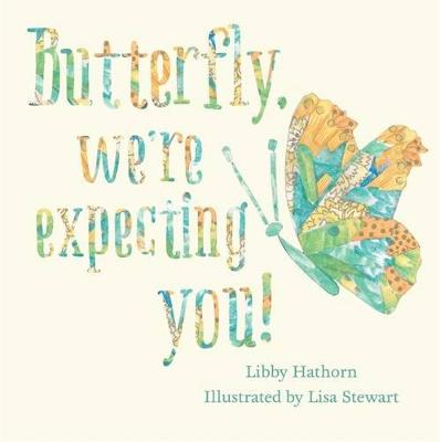 Butterfly, We're Expecting You! by Libby Hathorn