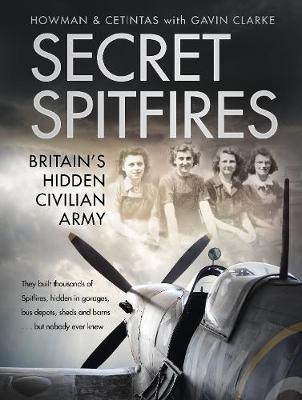 Secret Spitfires: Britain's Hidden Civilian Army by Howman