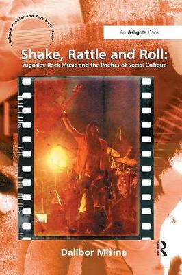 Shake, Rattle and Roll: Yugoslav Rock Music and the Poetics of Social Critique book