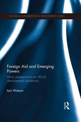 Foreign Aid and Emerging Powers by Iain Watson