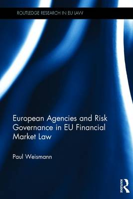 European Agencies and Risk Governance in EU Financial Market Law by Paul Weismann