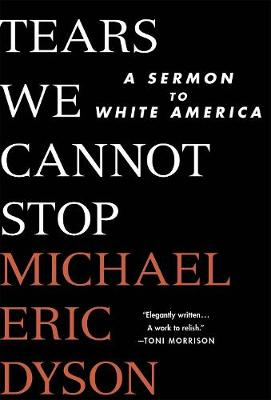 Tears We Cannot Stop by Michael Eric Dyson