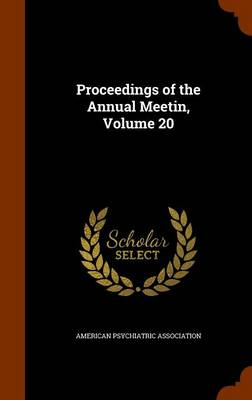 Proceedings of the Annual Meetin, Volume 20 by American Psychiatric Association