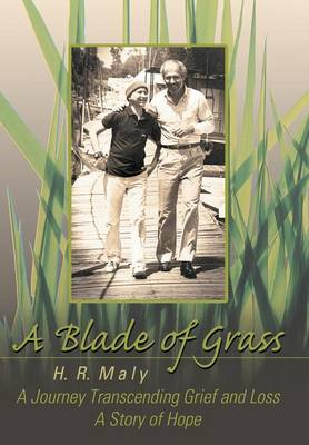 A Blade of Grass: A Journey Transcending Grief and Loss by H R Maly