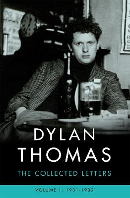 Dylan Thomas: The Collected Letters Volume 1 by Dylan Thomas