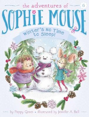 Adventures of Sophie Mouse: #6 Winter's No Time to Sleep! by Poppy Green
