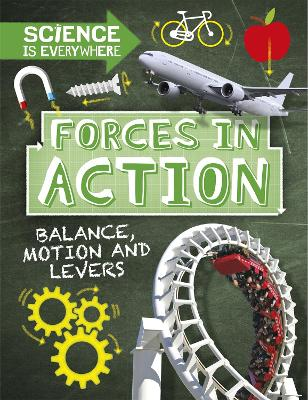Science is Everywhere: Forces in Action: Balance, Motion and Levers by Rob Colson