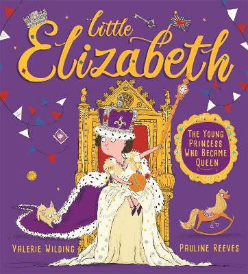 Little Elizabeth: The Young Princess Who Became Queen by Valerie Wilding