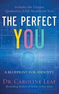 The Perfect You: A Blueprint for Identity, Inclueds the Unique Qualitative (UQ) Assessment Tool by Caroline Leaf