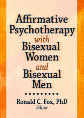 Affirmative Psychotherapy with Bisexual Women and Bisexual Men by Ronald C. Fox