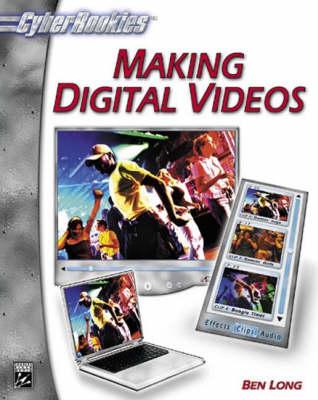 Cyberrookies: Making Digital Videos by Ben Long
